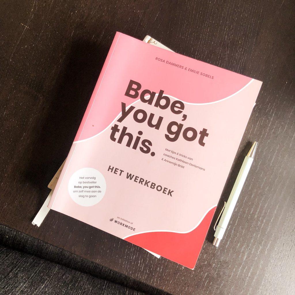 Werkboek Babe, you got this.